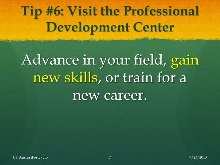 Tip #6: Visit the Professional Development Center