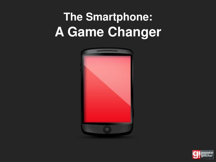 The smartphone a game changer
