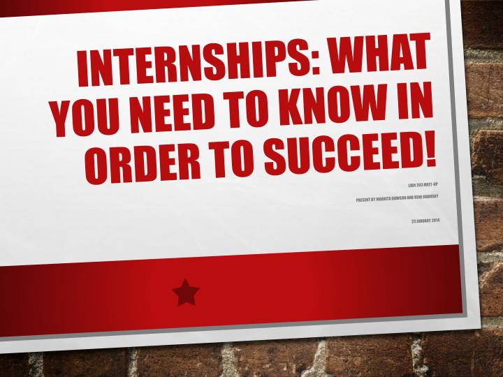 Internships: What You Need to Know in Order to Succeed!