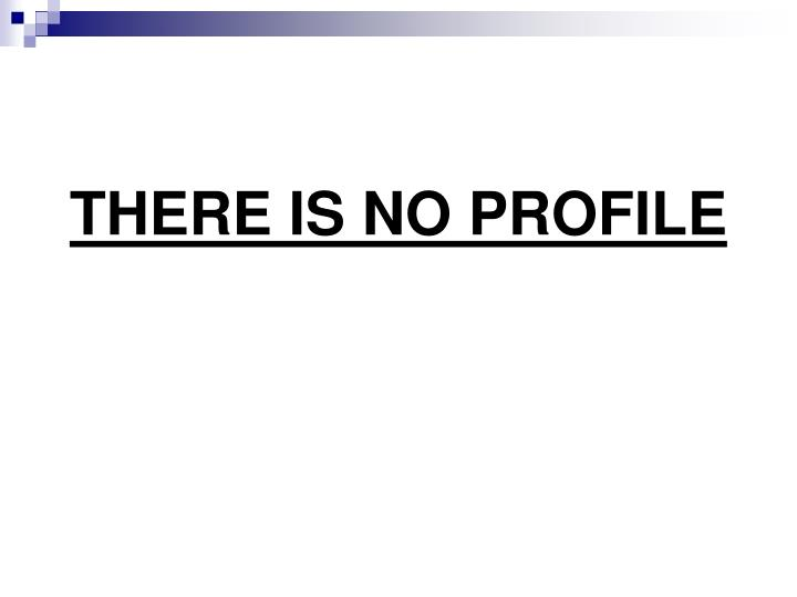 THERE IS NO PROFILE
