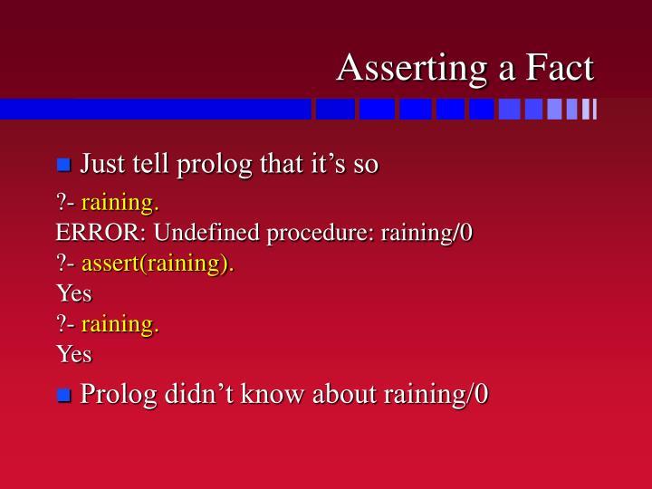 Asserting a Fact