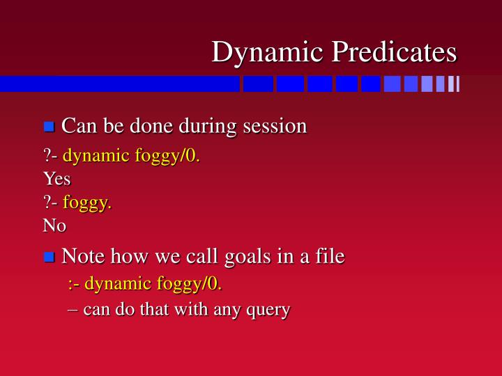 Dynamic Predicates