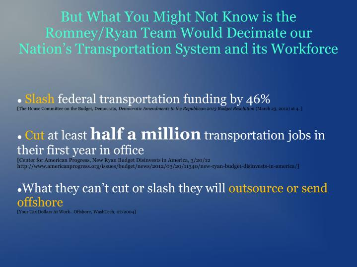 But What You Might Not Know is the Romney/Ryan Team Would Decimate our Nation's Transportation System and its Workforce
