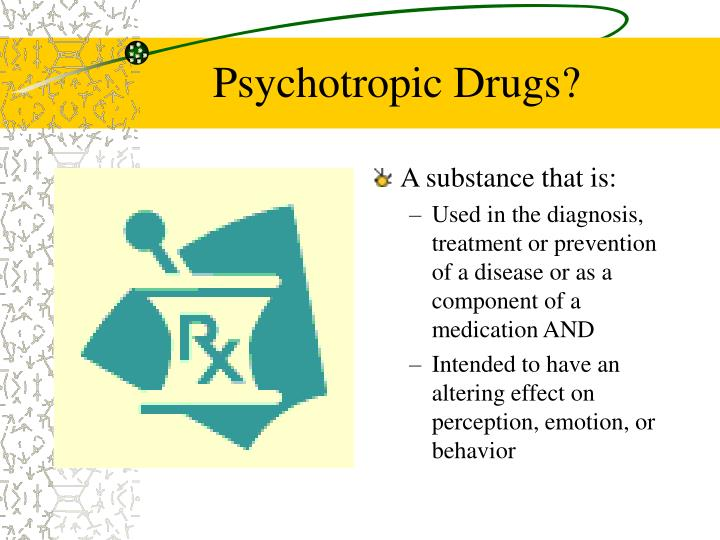 Psychotropic Drugs?