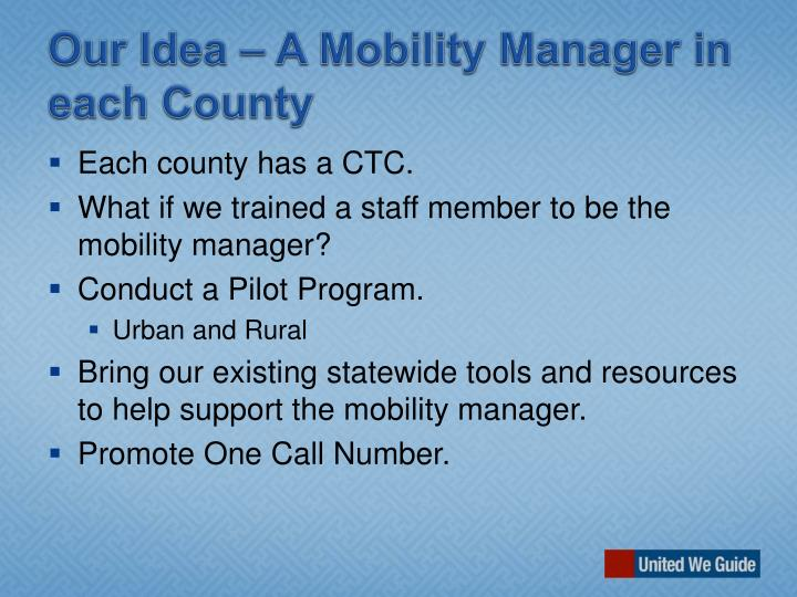 Our Idea – A Mobility Manager in each County