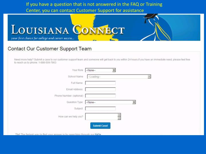 If you have a question that is not answered in the FAQ or Training Center, you can contact Customer Support for assistance