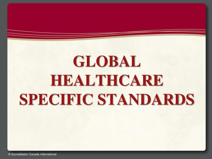 GLOBAL HEALTHCARE SPECIFIC STANDARDS