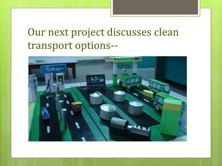 Our next project discusses clean transport options--