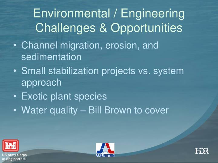 Environmental / Engineering Challenges & Opportunities