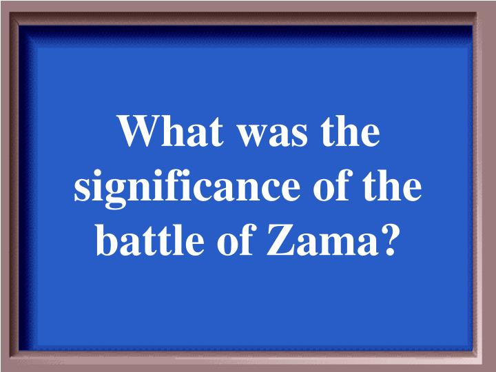 What was the significance of the battle of Zama?