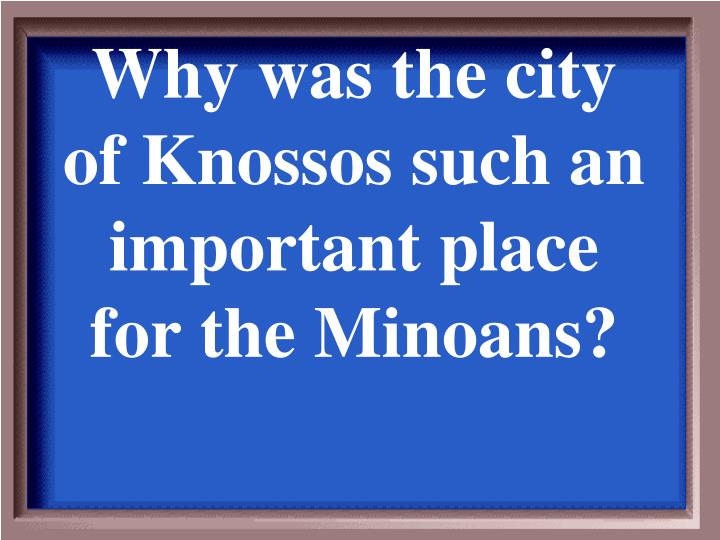 Why was the city of Knossos such an important place for the Minoans?