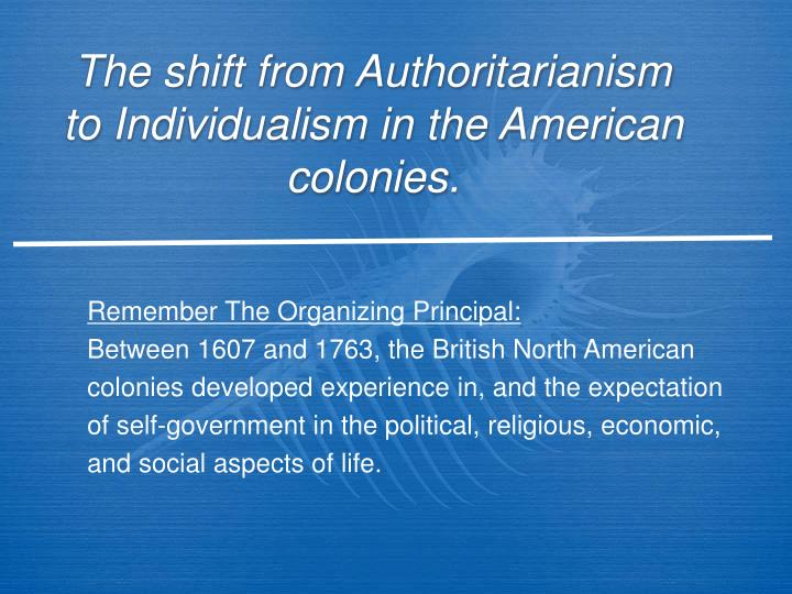 The shift from authoritarianism to individualism in the american colonies