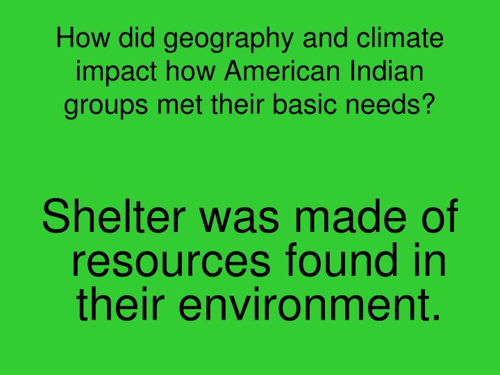 How did geography and climate impact how American Indian groups met their basic needs?