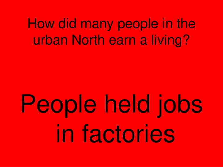 How did many people in the urban North earn a living?