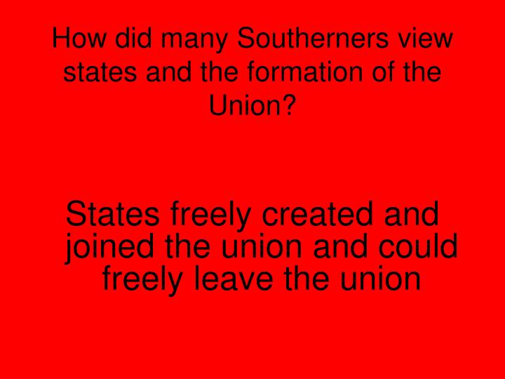 How did many Southerners view states and the formation of the Union?
