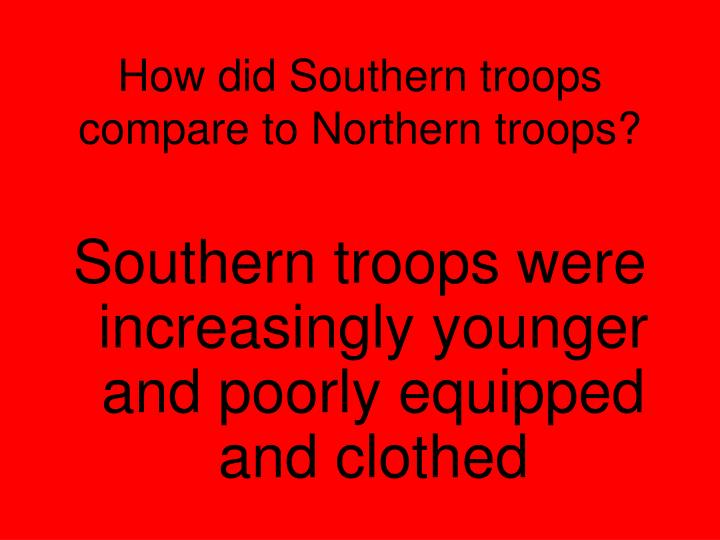 How did Southern troops compare to Northern troops?