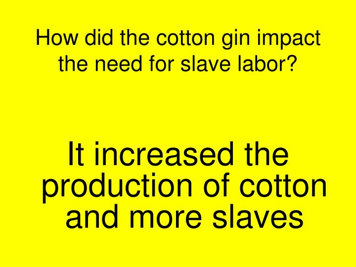 How did the cotton gin impact the need for slave labor?