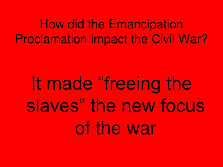 How did the Emancipation Proclamation impact the Civil War?