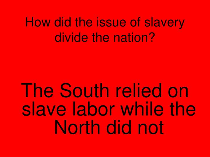 How did the issue of slavery divide the nation?