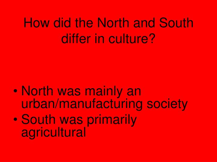 How did the North and South differ in culture?