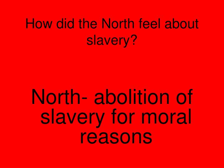 How did the North feel about slavery?