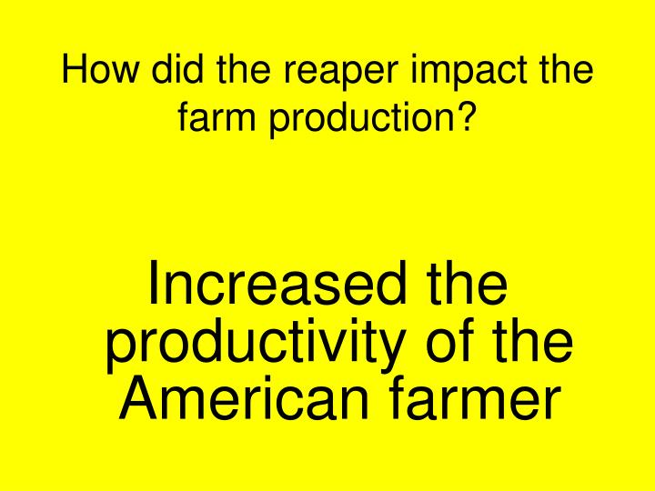 How did the reaper impact the farm production?