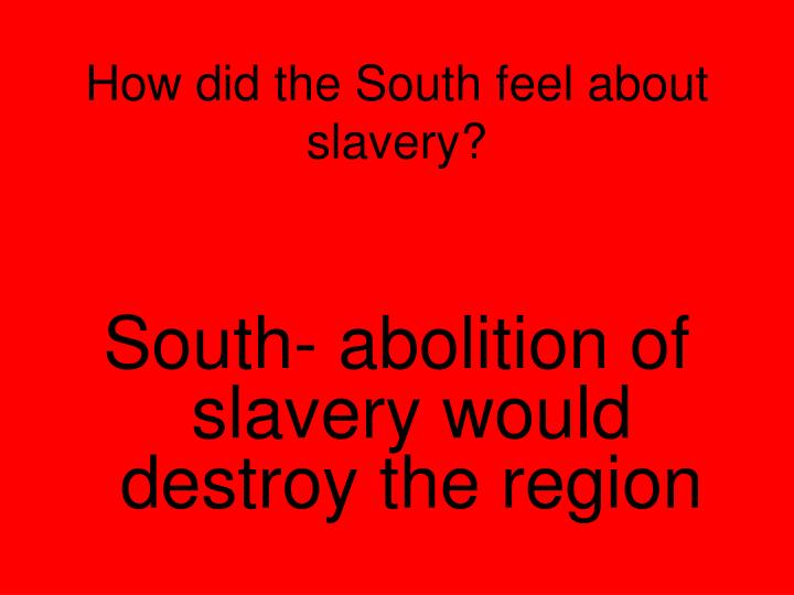 How did the South feel about slavery?