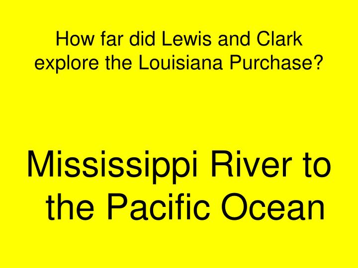 How far did Lewis and Clark explore the Louisiana Purchase?