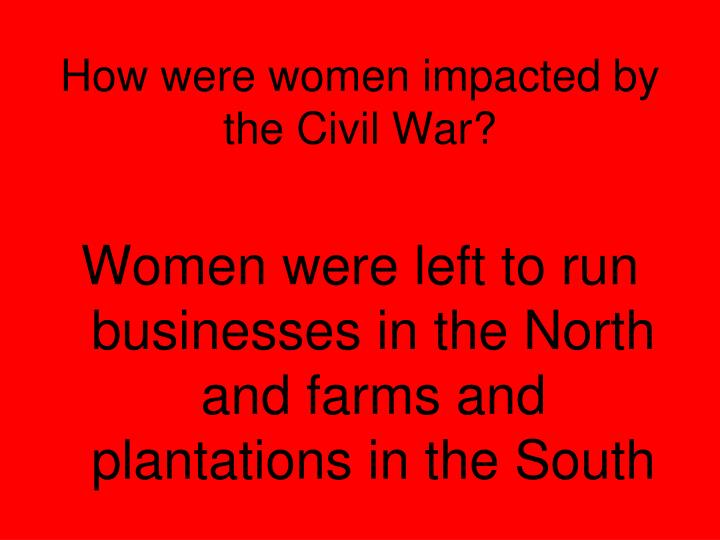 How were women impacted by the Civil War?