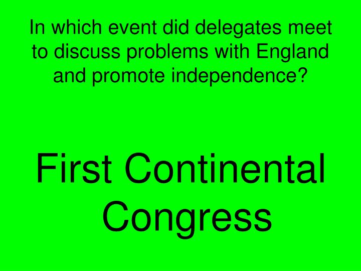 In which event did delegates meet to discuss problems with England and promote independence?