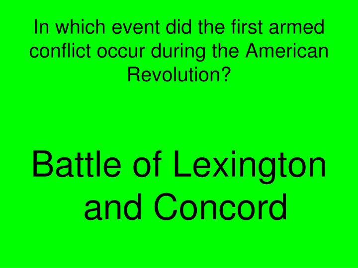 In which event did the first armed conflict occur during the American Revolution?