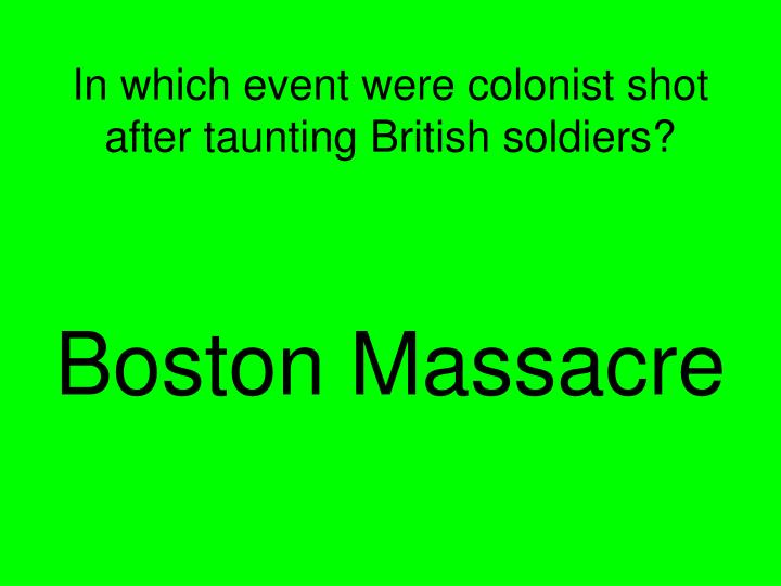 In which event were colonist shot after taunting British soldiers?