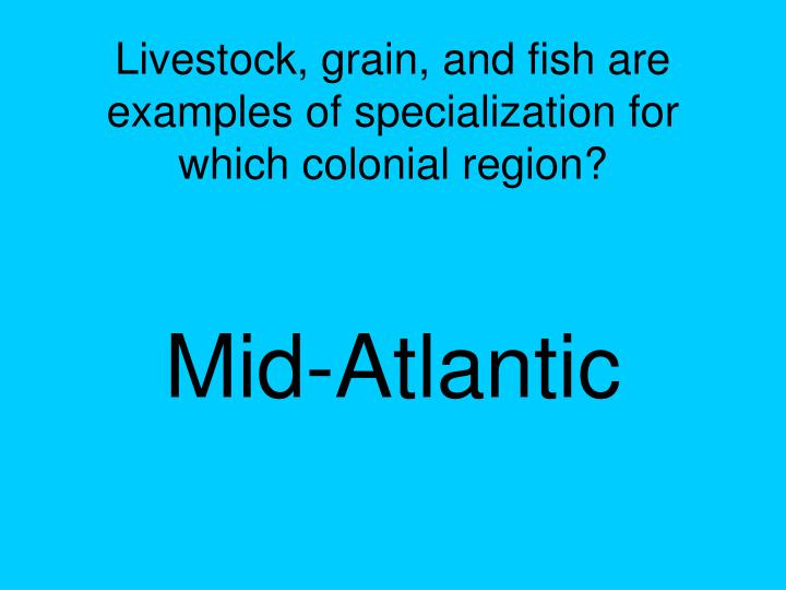 Livestock, grain, and fish are examples of specialization for which colonial region?