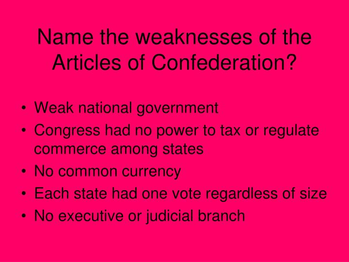 Name the weaknesses of the Articles of Confederation?