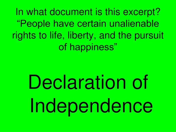 "In what document is this excerpt? ""People have certain unalienable rights to life, liberty, and the pursuit of happiness"""