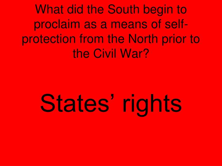 What did the South begin to proclaim as a means of self-protection from the North prior to the Civil War?