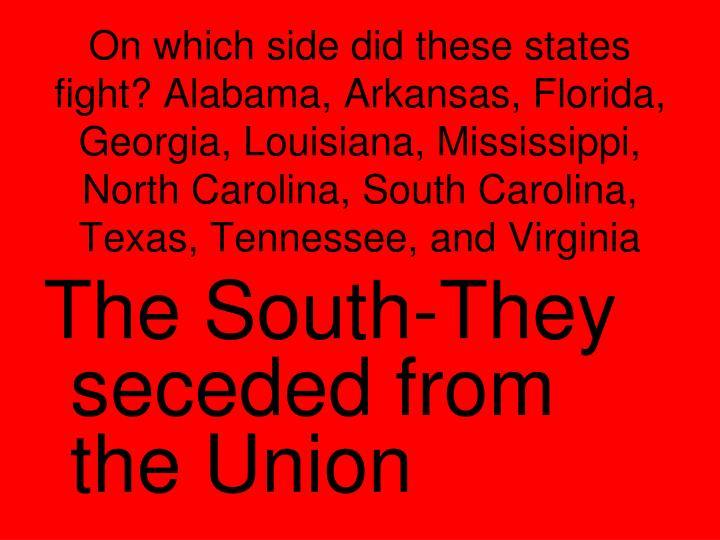 On which side did these states fight? Alabama, Arkansas, Florida, Georgia, Louisiana, Mississippi, North Carolina, South Carolina, Texas, Tennessee, and Virginia
