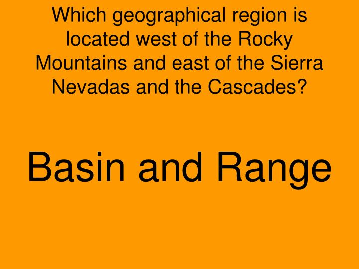 Which geographical region is located west of the Rocky Mountains and east of the Sierra Nevadas and the Cascades?