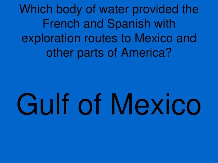 Which body of water provided the French and Spanish with exploration routes to Mexico and other parts of America?