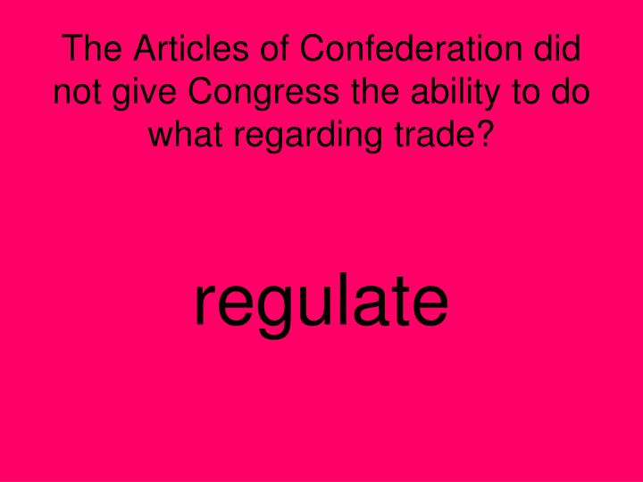 The Articles of Confederation did not give Congress the ability to do what regarding trade?
