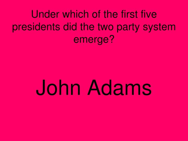 Under which of the first five presidents did the two party system emerge?