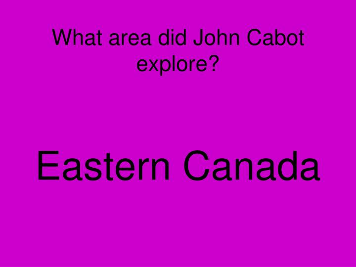 What area did John Cabot explore?