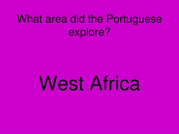 What area did the Portuguese explore?