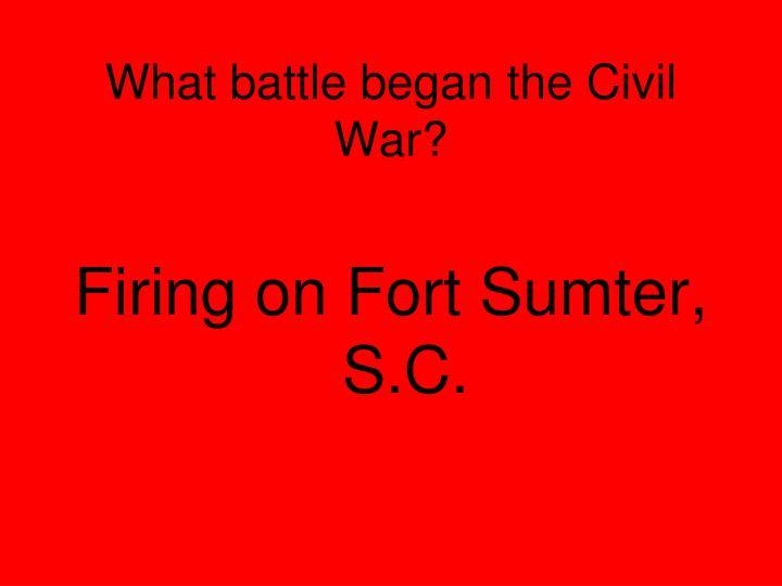 What battle began the Civil War?