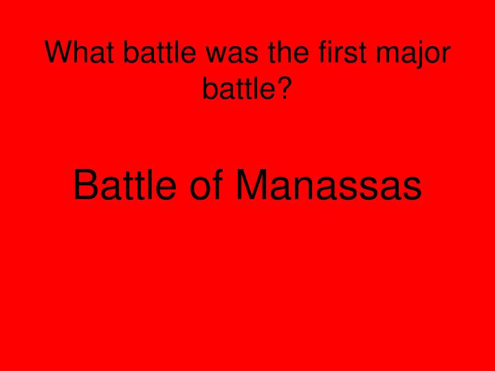 What battle was the first major battle?