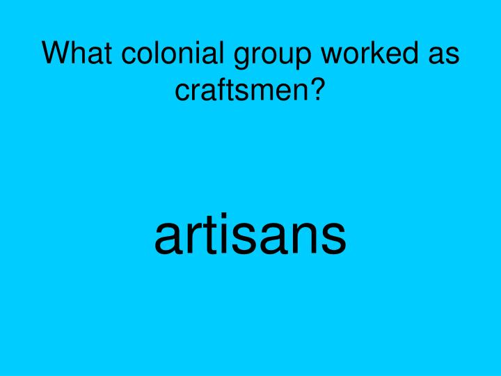 What colonial group worked as craftsmen?