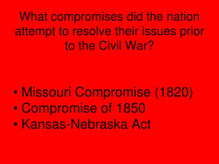 What compromises did the nation attempt to resolve their issues prior to the Civil War?