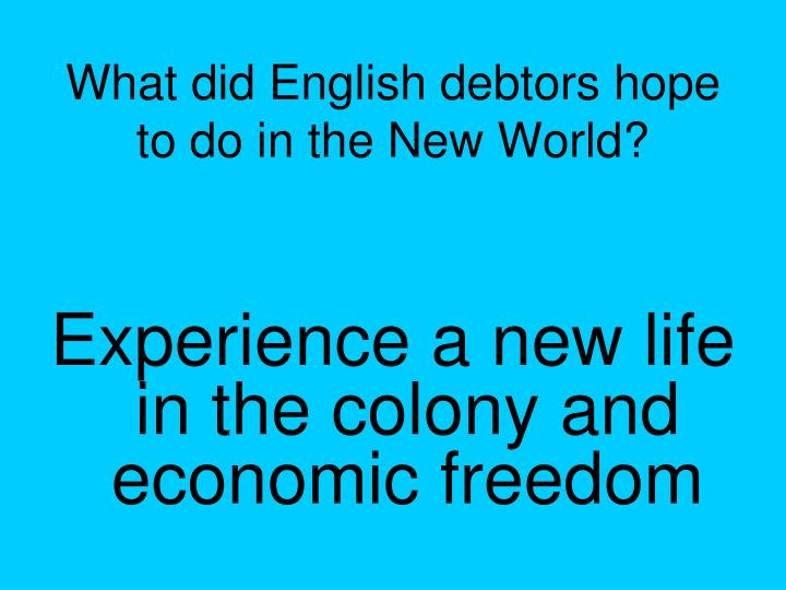 What did English debtors hope to do in the New World?