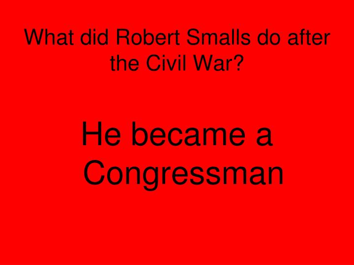 What did Robert Smalls do after the Civil War?