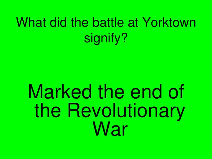 What did the battle at Yorktown signify?